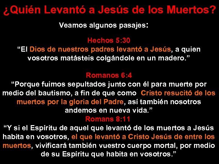 """¿Quién Levantó a Jesús de los Muertos? Veamos algunos pasajes: Hechos 5: 30 """"El"""