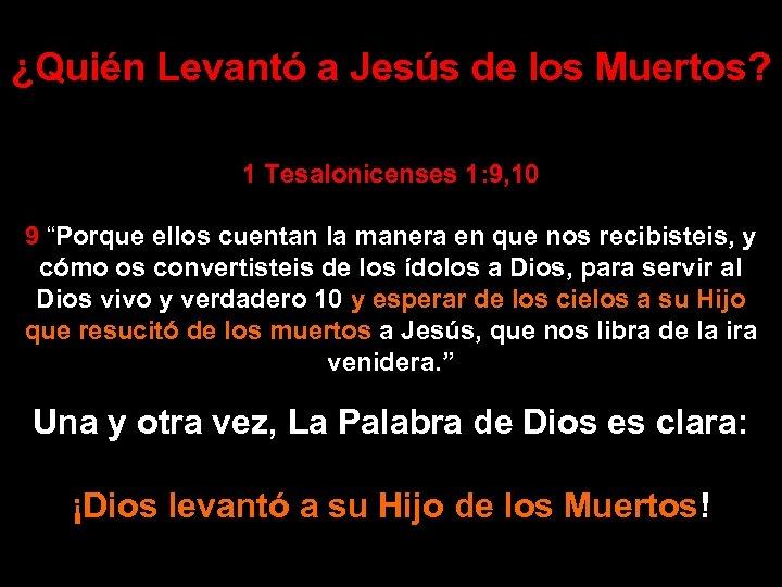 """¿Quién Levantó a Jesús de los Muertos? 1 Tesalonicenses 1: 9, 10 9 """"Porque"""