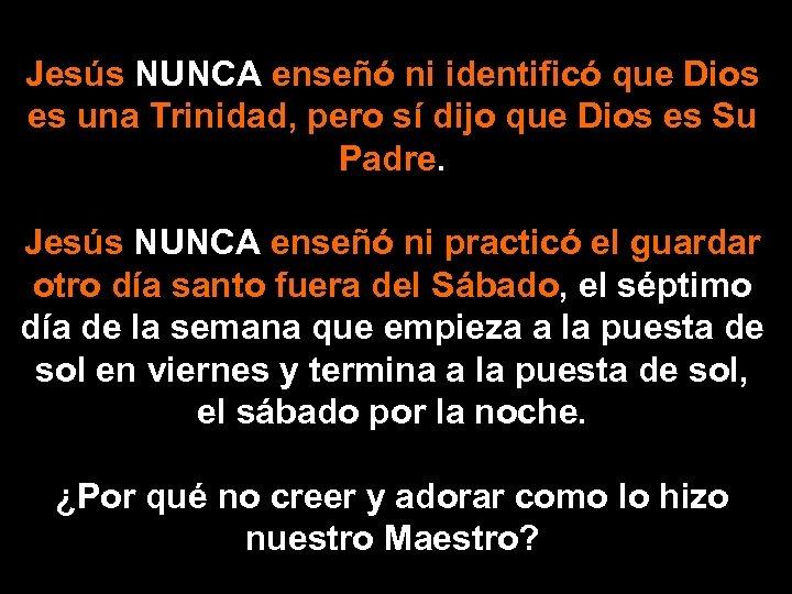 Jesús NUNCA enseñó ni identificó que Dios es una Trinidad, pero sí dijo que