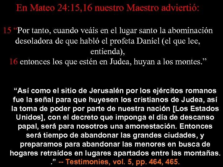 """En Mateo 24: 15, 16 nuestro Maestro adviertió: 15 """"Por tanto, cuando veáis en"""