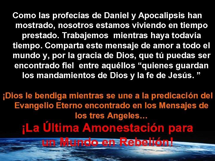 Como las profecías de Daniel y Apocalipsis han mostrado, nosotros estamos viviendo en tiempo