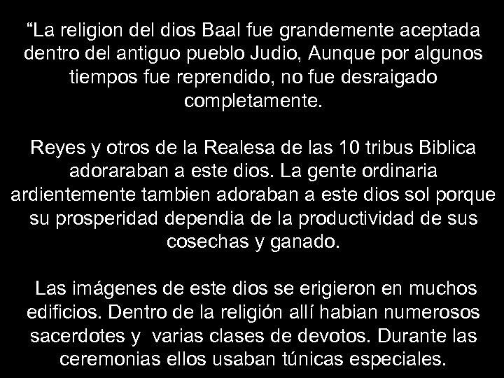 """""""La religion del dios Baal fue grandemente aceptada dentro del antiguo pueblo Judio, Aunque"""