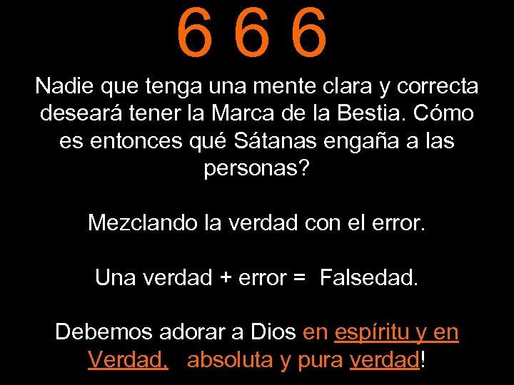 666 Nadie que tenga una mente clara y correcta deseará tener la Marca de