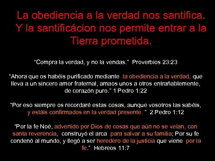 La obediencia a la verdad nos santifica. Y la santificácion nos permite entrar a