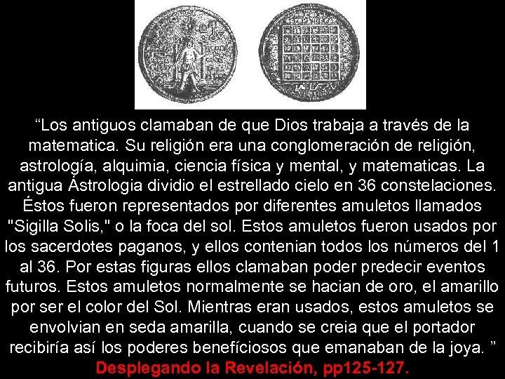 """""""Los antiguos clamaban de que Dios trabaja a través de la matematica. Su religión"""
