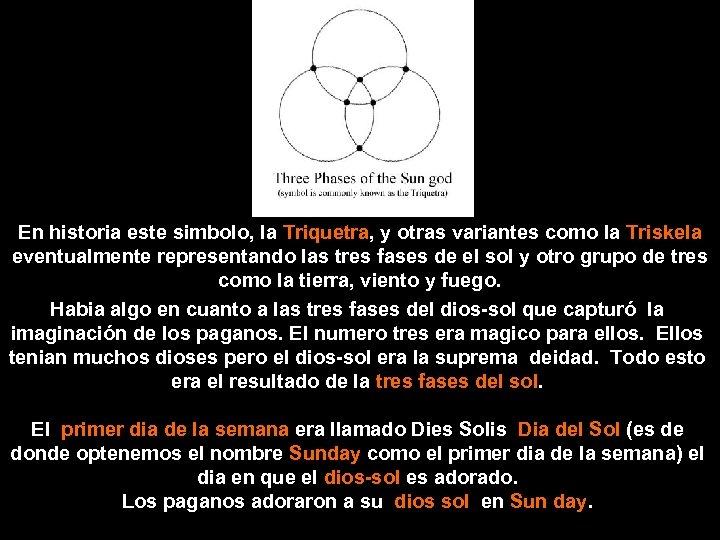 En historia este simbolo, la Triquetra, y otras variantes como la Triskela eventualmente representando