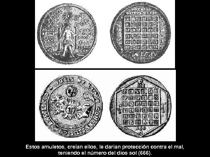 Estos amuletos, creían ellos, le darian protección contra el mal, teniendo el número del