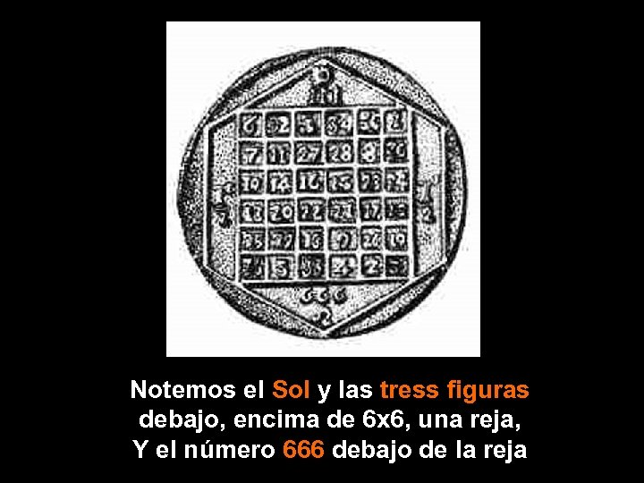 Notemos el Sol y las tress figuras debajo, encima de 6 x 6, una