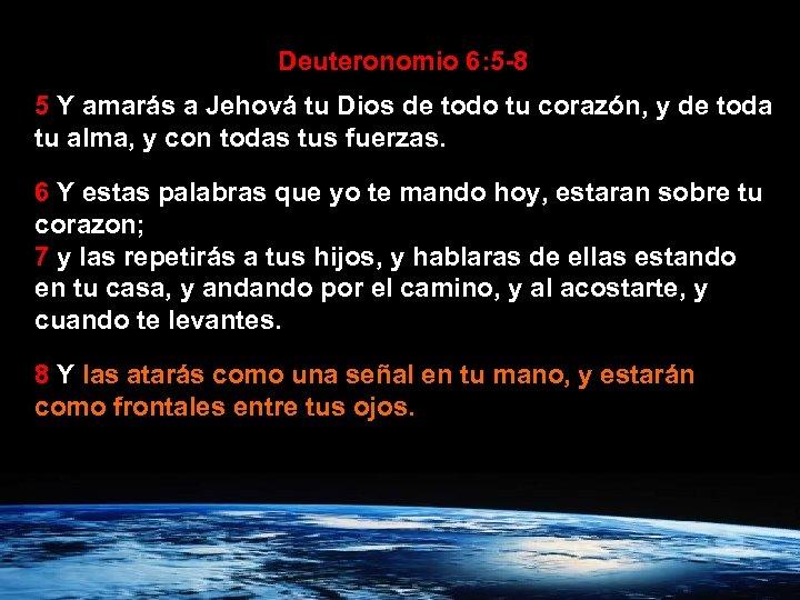 Deuteronomio 6: 5 -8 5 Y amarás a Jehová tu Dios de todo tu