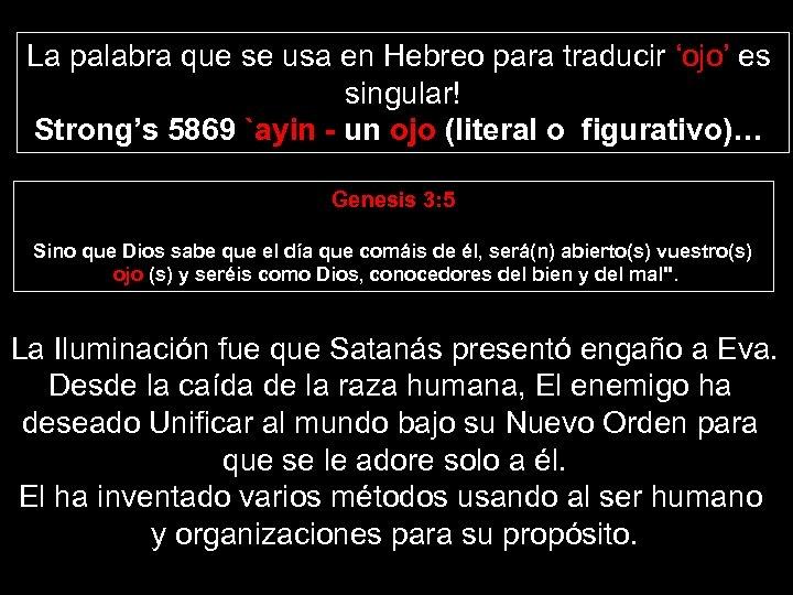 La palabra que se usa en Hebreo para traducir 'ojo' es singular! Strong's 5869
