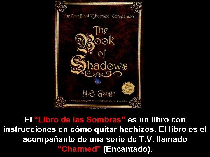 """El """"Libro de las Sombras"""" es un libro con instrucciones en cómo quitar hechizos."""