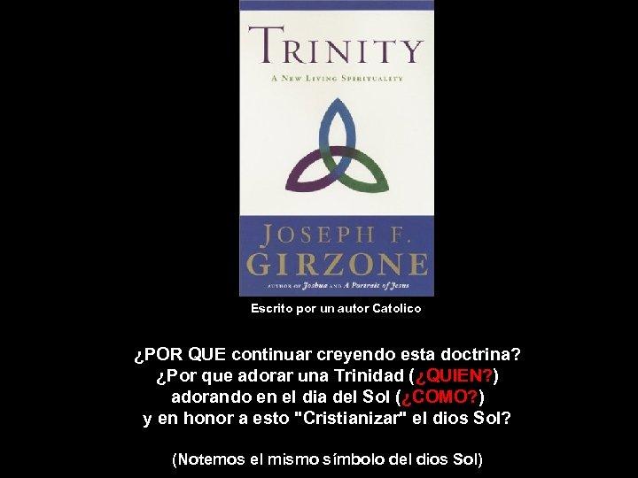 Escrito por un autor Catolico ¿POR QUE continuar creyendo esta doctrina? ¿Por que adorar
