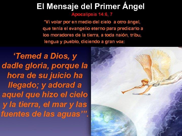 """El Mensaje del Primer Ángel Apocalipsis 14: 6, 7 """"Vi volar por en medio"""