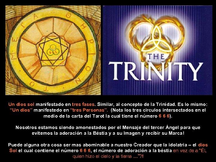 Un dios sol manifestado en tres fases. Similar, al concepto de la Trinidad. Es