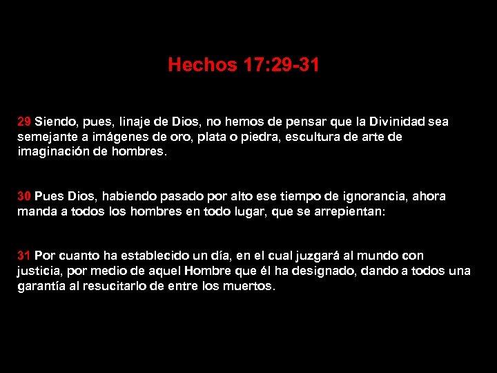 Hechos 17: 29 -31 29 Siendo, pues, linaje de Dios, no hemos de pensar