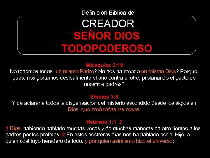 Definición Biblica de CREADOR SEÑOR DIOS TODOPODEROSO Malaquías 2: 10 No tenemos todos un