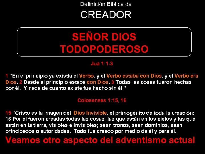 """Definición Biblica de CREADOR SEÑOR DIOS TODOPODEROSO Jua 1: 1 -3 1 """"En el"""