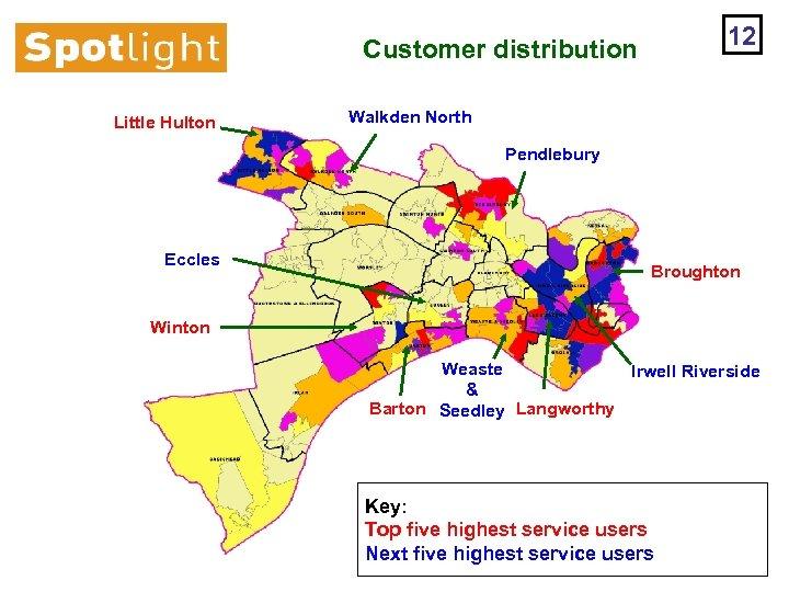 12 Customer distribution Little Hulton Walkden North Pendlebury Eccles Broughton Winton Weaste Irwell Riverside