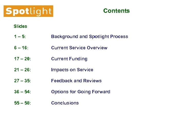 Contents Slides 1 – 5: Background and Spotlight Process 6 – 16: Current Service