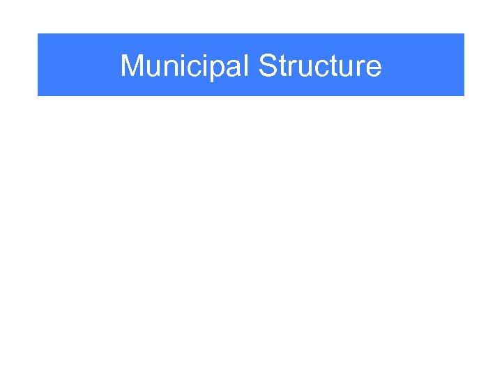 Municipal Structure