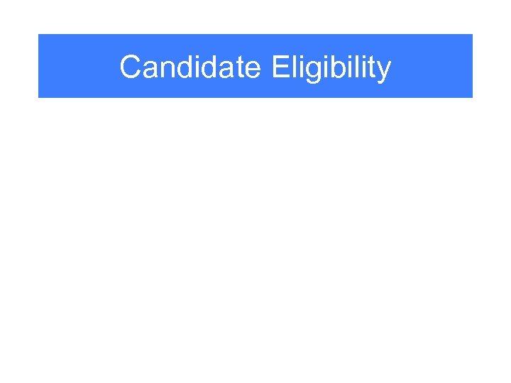 Candidate Eligibility