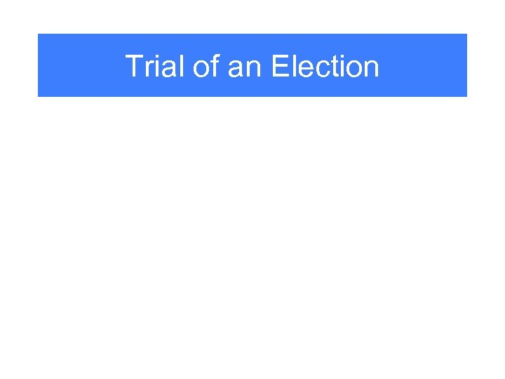 Trial of an Election