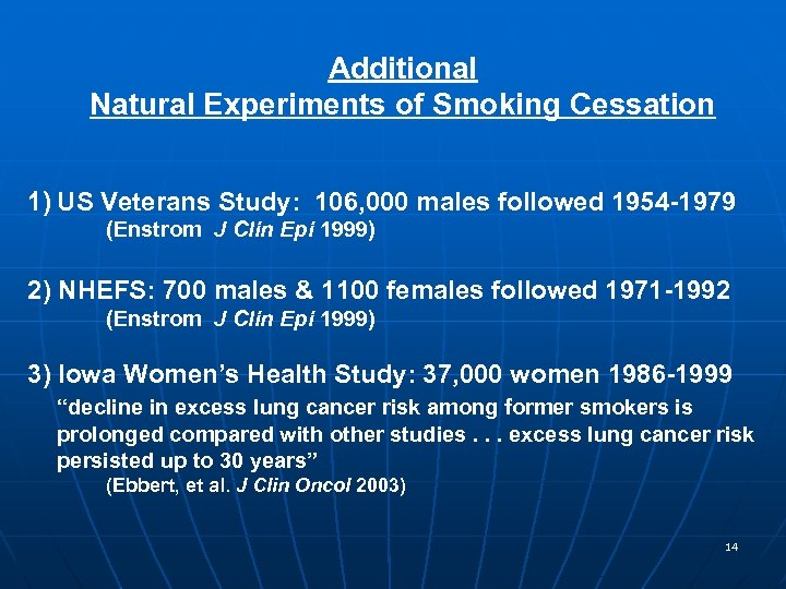 Additional Natural Experiments of Smoking Cessation 1) US Veterans Study: 106, 000 males followed