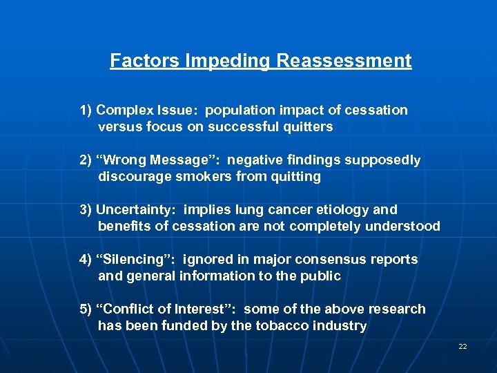 Factors Impeding Reassessment 1) Complex Issue: population impact of cessation versus focus on successful