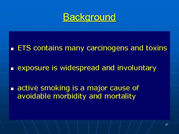 Background n ETS contains many carcinogens and toxins n exposure is widespread and involuntary