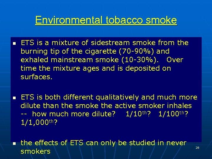 Environmental tobacco smoke n n n ETS is a mixture of sidestream smoke from
