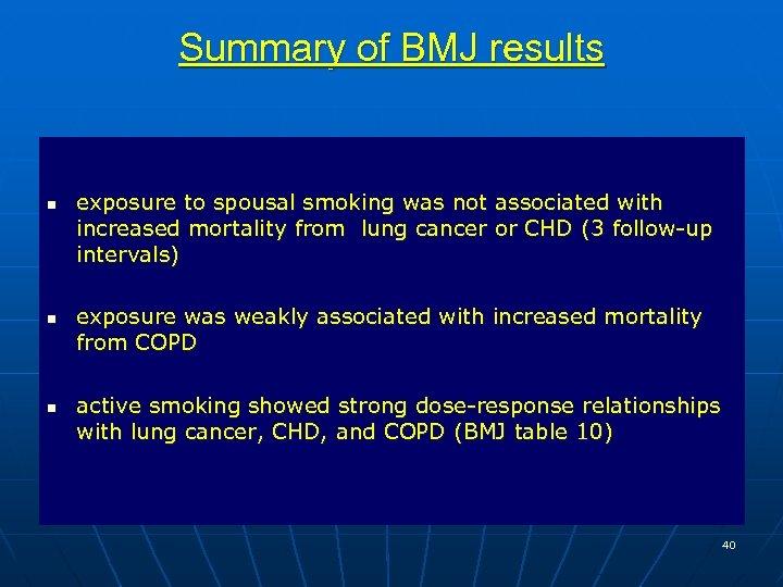 Summary of BMJ results n n n exposure to spousal smoking was not associated