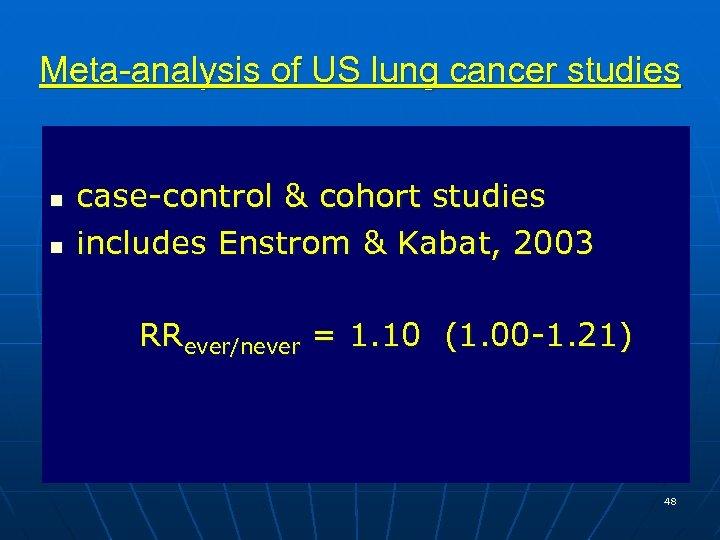 Meta-analysis of US lung cancer studies n n case-control & cohort studies includes Enstrom