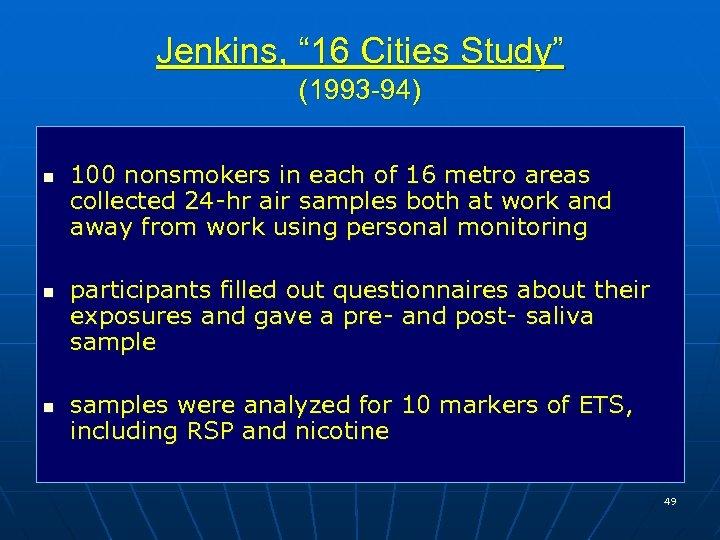"""Jenkins, """" 16 Cities Study"""" (1993 -94) n n n 100 nonsmokers in each"""