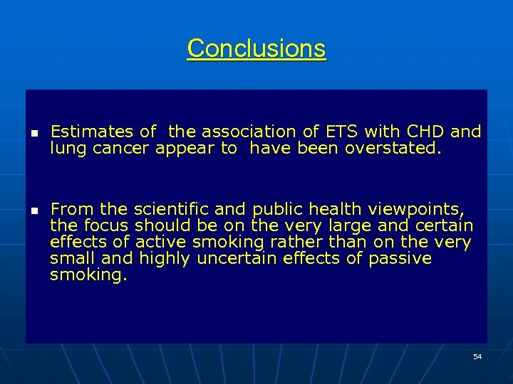 Conclusions n n Estimates of the association of ETS with CHD and lung cancer
