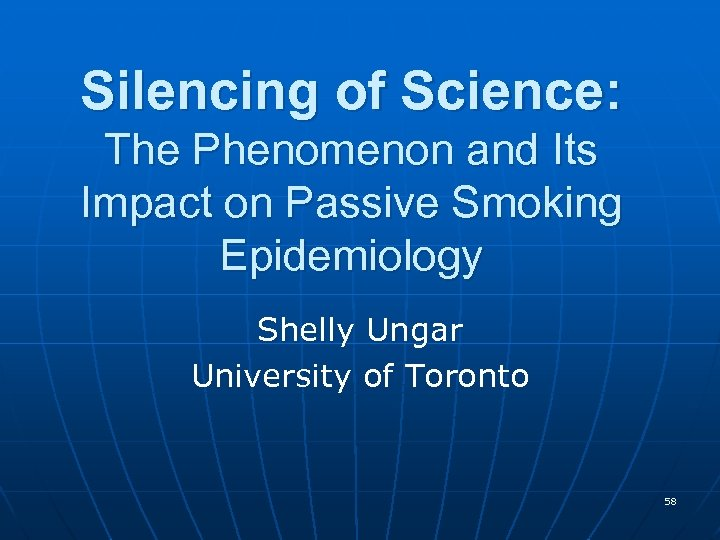 Silencing of Science: The Phenomenon and Its Impact on Passive Smoking Epidemiology Shelly Ungar
