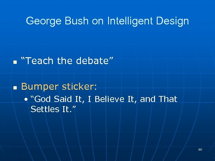 "George Bush on Intelligent Design n ""Teach the debate"" n Bumper sticker: • ""God"