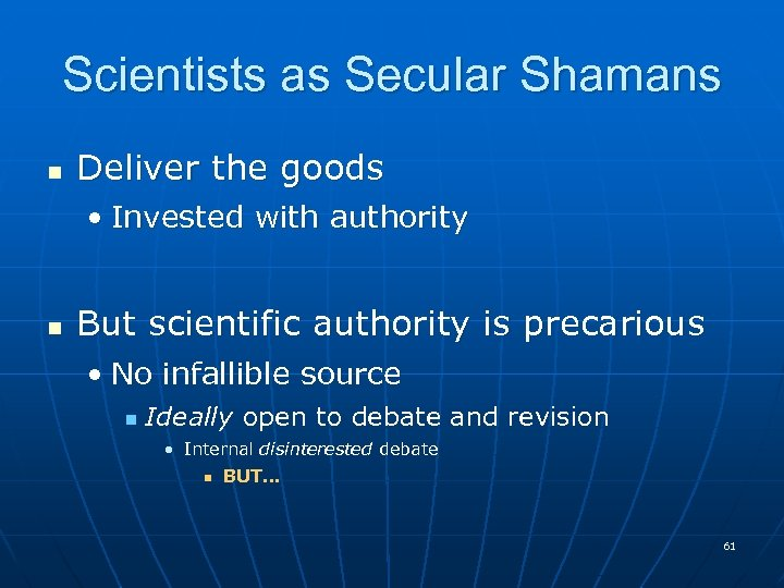 Scientists as Secular Shamans n Deliver the goods • Invested with authority n But
