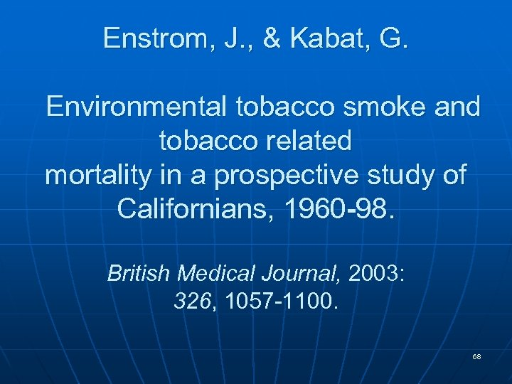 Enstrom, J. , & Kabat, G. Environmental tobacco smoke and tobacco related mortality in