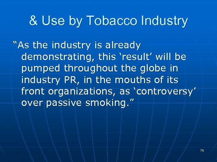 """& Use by Tobacco Industry """"As the industry is already demonstrating, this 'result' will"""