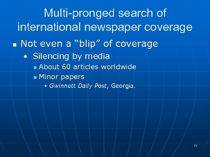 """Multi-pronged search of international newspaper coverage n Not even a """"blip"""" of coverage •"""