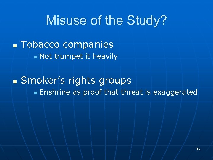 Misuse of the Study? n Tobacco companies n n Not trumpet it heavily Smoker's