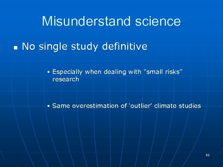 """Misunderstand science n No single study definitive • Especially when dealing with """"small risks"""""""