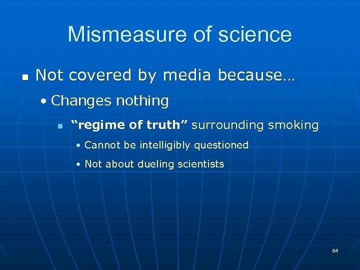 "Mismeasure of science n Not covered by media because… • Changes nothing n ""regime"