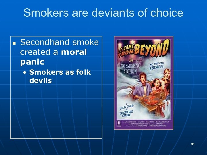 Smokers are deviants of choice n Secondhand smoke created a moral panic • Smokers