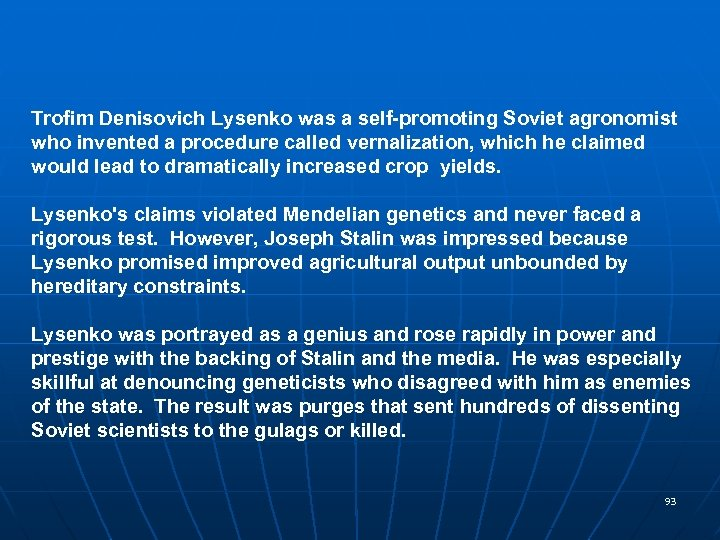 Trofim Denisovich Lysenko was a self-promoting Soviet agronomist who invented a procedure called vernalization,