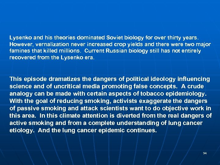 Lysenko and his theories dominated Soviet biology for over thirty years. However, vernalization never