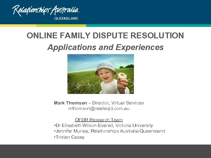 ONLINE FAMILY DISPUTE RESOLUTION Applications and Experiences Mark Thomson – Director, Virtual Services mthomson@relateqld.