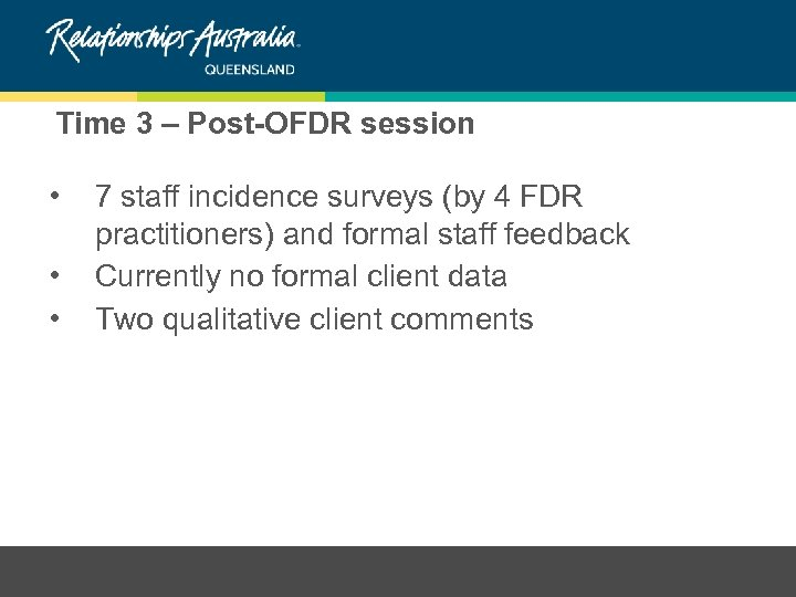 Time 3 – Post-OFDR session • • • 7 staff incidence surveys (by 4