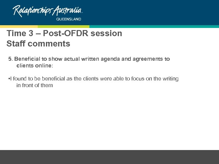 Time 3 – Post-OFDR session Staff comments 5. Beneficial to show actual written agenda