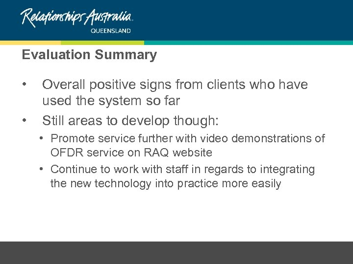 Evaluation Summary • • Overall positive signs from clients who have used the system